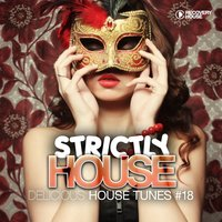 Strictly House - Delicious House Tunes, Vol. 18 — сборник