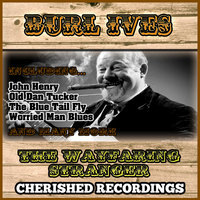 The Wayfaring Stranger — Burl Ives