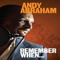 Remember When... — Andy Abraham