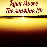 The Sunshine EP — Ryan Moore