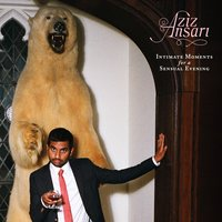 Intimate Moments For A Sensual Evening — Aziz Ansari