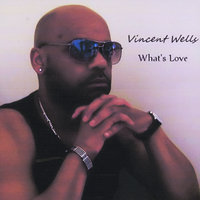 What's Love — Vincent Wells
