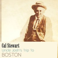 Uncle Josh's Trip Yo Boston — Cal Stewart