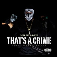 That's a Crime (feat. Robby Shanx) — Miz Mullah, Robby Shanx