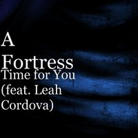 Time for You — A Fortress, Leah Cordova