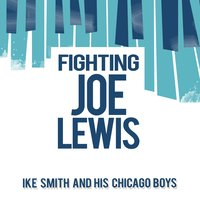 Fighting Joe Lewis — Ike Smith And His Chicago Boys