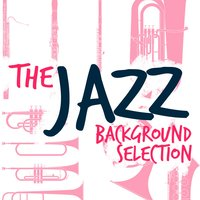 The Jazz Background Selection — Background Music