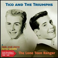 The Lone Teen Ranger — Tom and Jerry, Jerry Landis, Tico and the Triumphs, Tom and Jerry, Tico and The Triumphs, Jerry Landis