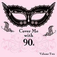 Cover Me With 90s, Vol. 2 — It's a Cover Up