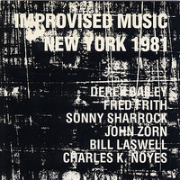 Improvised Music New York 1981 — Bill Laswell, Derek Bailey, John Zorn, Fred Frith, Sonny Sharrock