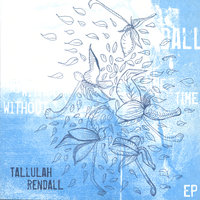 Without Time Live 2006 — Tallulah Rendall