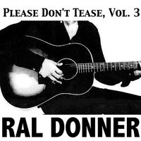 Please Don't Tease, Vol. 3 — Ral Donner