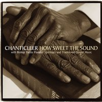 How Sweet the Sound [Spirituals & Traditional Gospel Music] — Chanticleer