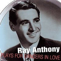 Ray Anthony Plays For Dancers In Love — Ray Anthony