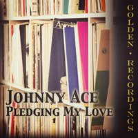 Pledging My Love — Johnny Ace