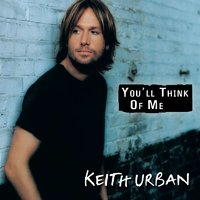 You'll Think Of Me — Keith Urban