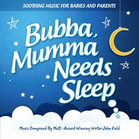 Bubba, Mumma Needs Sleep — John Field
