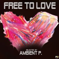 Free to Love — Ambient P.
