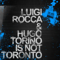 Torino Is Not Toronto — Hugo, Luigi Rocca, Luigi Rocca, Hugo