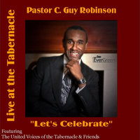 Let's Celebrate (feat. The United Voices of the Tabernacle & Friends) — Pastor C. Guy Robinson