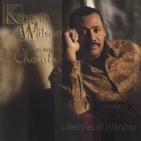 Lifestyles Of Worship — Kenneth Wilson & The Kenneth Wilson Chorale