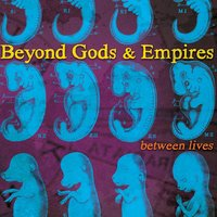 Between Lives — Beyond Gods & Empires