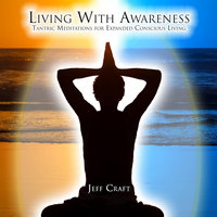 Living With Awareness — Jeff Craft
