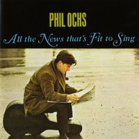All The News That's Fit To Sing — Phil Ochs