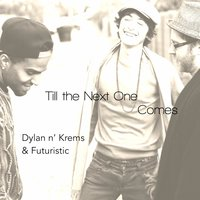 Till the Next One Comes — Futuristic, Dylan n' krems