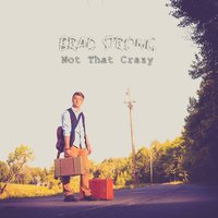 Not That Crazy — Brad Strong