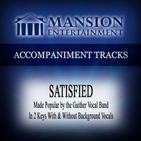 Satisfied (Made Popular by the Gaither Vocal Band) [Accompaniment Track] — Mansion Accompaniment Tracks