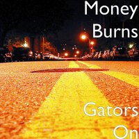 Gators On — Money Burns