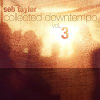 Seb Taylor: Collected Downtempo, Vol. 3 — сборник