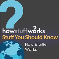 How Braille Works — Stuff You Should Know