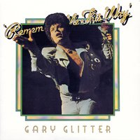 Remember Me This Way — Gary Glitter