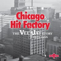 Chicago Hit Factory - The Vee-Jay Story 1953-1966 — сборник