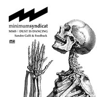 Dust Is Dancing (MS05) — Minimum Syndicat, Sandro Galli, Feedback