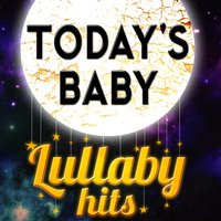 Today's Baby - Lullaby Hits — Baby Lullaby Ensemble