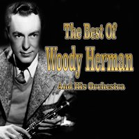The Best of Woody Herman — Woody Herman and His Orchestra
