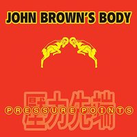 Pressure Points — John Brown's Body