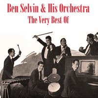 The Very Best Of — Ben Selvin & His Orchestra