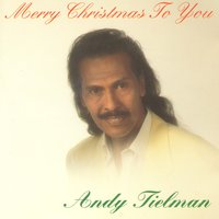 Merry Christmas to you — Andy Tielman