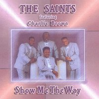 Show Me The Way — The Saints feat. Charlie Brown