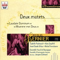 Bernier - Deux motets : Laudate dominum & miserere mei deus — Ensemble d'instruments anciens, Isabelle Poulenard, Michel Verschaeve, Ensemble vocal de Bourgogne, Jacques Echivard, Ensemble Vocal de Bourgogne, Ensemble d'instruments anciens, Jacques Echivard, Isabelle Poulenard, Michel Verschaeve