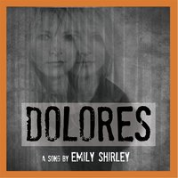 Dolores — Emily Shirley