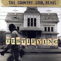 Testifying — The Country Soul Revue