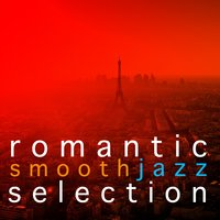 Romantic Smooth Jazz Selection — Ultra Lounge, Romantic Time, The Smooth Jazz Players, Ultra Lounge|Romantic Time|The Smooth Jazz Players