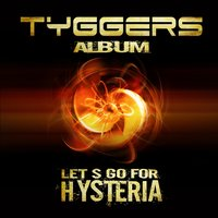 Let's Go for Hysteria — Tyggers