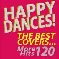 Happy Dances! The Best Covers...More 120 Hits — сборник
