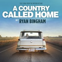 A Country Called Home — Ryan Bingham